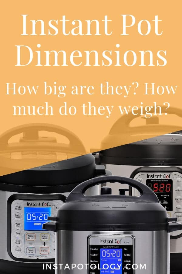 Instant Pot Dimensions: How much do they weight? How big are they?