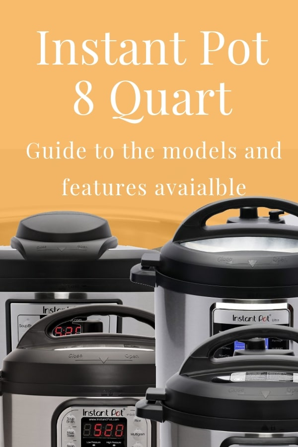 Instant Pot 8 Quart Guide of features and models