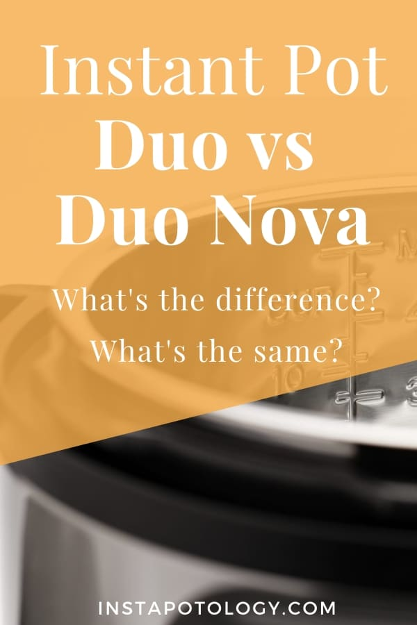Instant Pot Duo vs Duo Nova: What's the difference? What's the same?