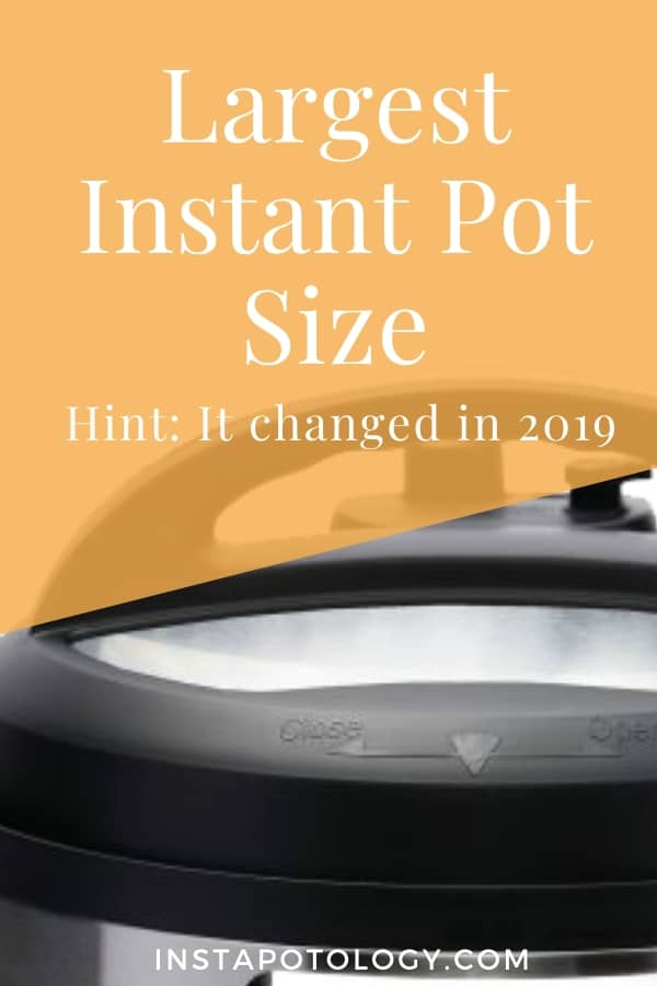Largest Instant Pot Size Hint: it changed in 2019