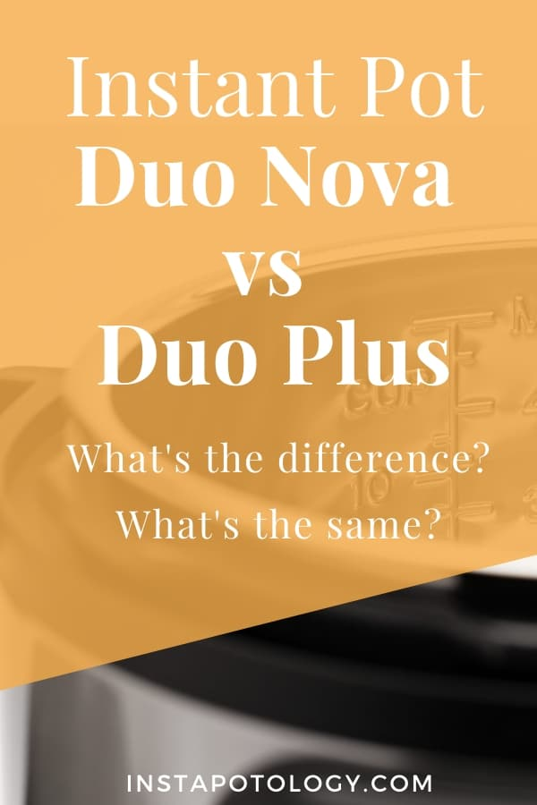 Instant Pot Duo Nova vs Duo Plus: What's the difference? What's the same?