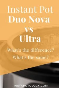 Instant Pot Duo Nova vs Ultra: What's the difference? What's the same?
