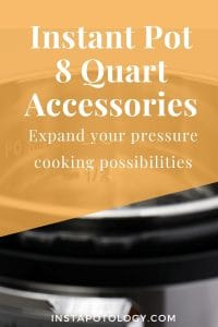 Instant Pot 8 Quart Accessories: Expand your pressure cooking potential