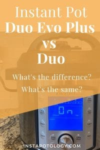 Instant Pot Duo Evo Plus vs Duo: What's the difference? What's the same?