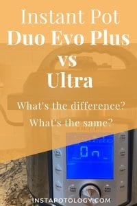 Instant Pot Duo Evo Plus vs Ultra: What's the difference? What's the same?