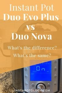 Instant Pot Duo Evo Plus vs Duo Nova: What's the difference? What's the same?
