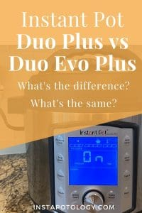 Instant Pot Duo Plus vs Duo Evo Plus: What's the difference? What's the same?